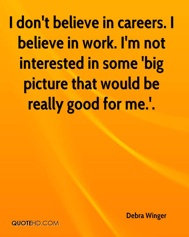 debra winger quotes quotehd i don t believe in careers i believe in work i m