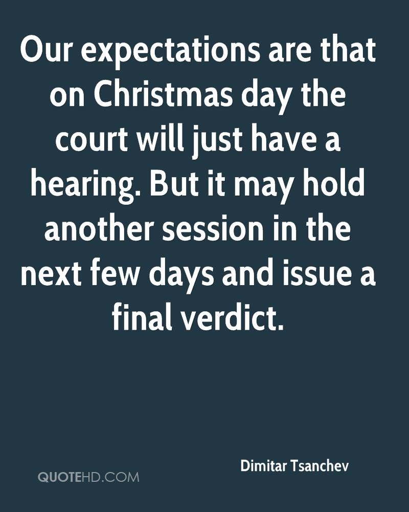 Our expectations are that on Christmas day the court will just have a hearing. But it may hold another session in the next few days and issue a final verdict.