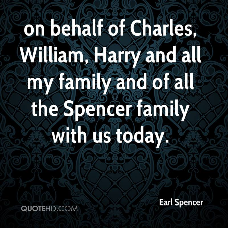 on behalf of Charles, William, Harry and all my family and of all the Spencer family with us today.