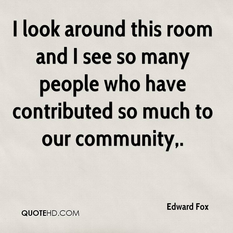 I look around this room and I see so many people who have contributed so much to our community.