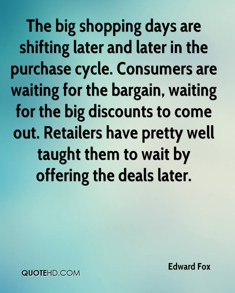 The big shopping days are shifting later and later in the purchase cycle. Consumers are waiting for the bargain, waiting for the big discounts to come out. Retailers have pretty well taught them to wait by offering the deals later.