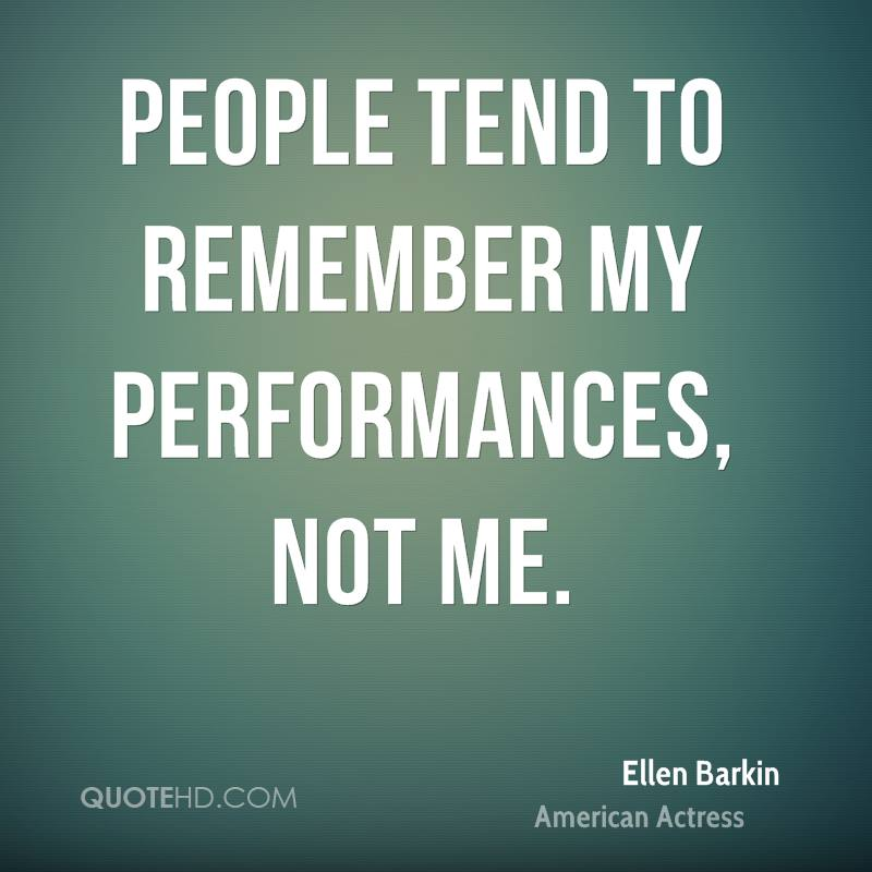 People tend to remember my performances, not me.