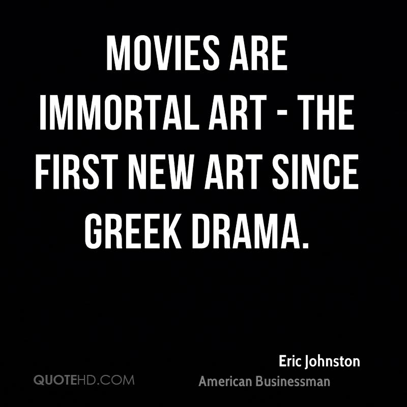 Movies are immortal art - the first new art since Greek drama.