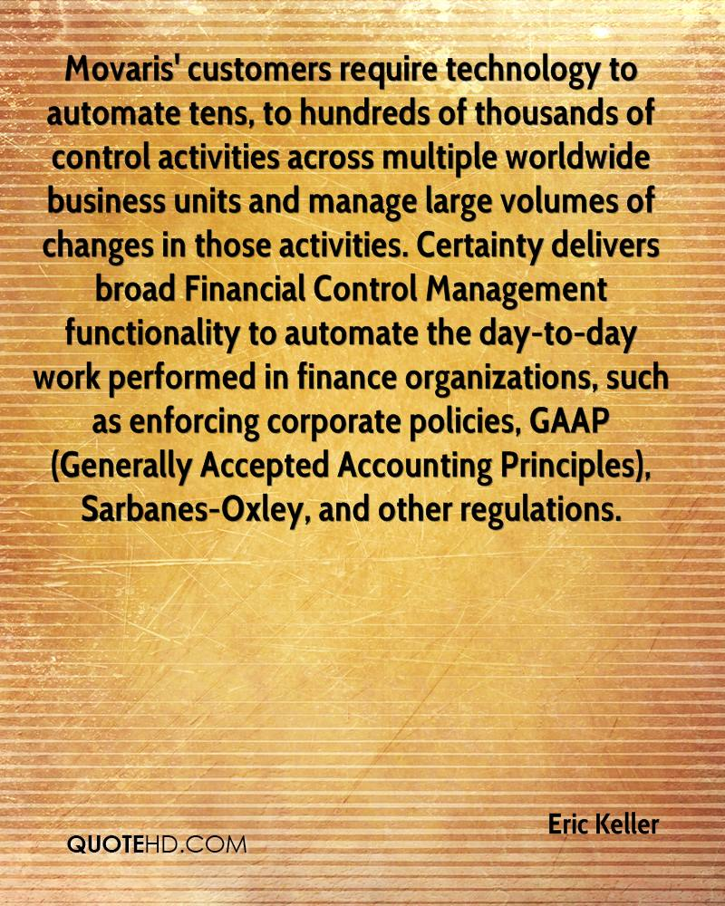 Movaris' customers require technology to automate tens, to hundreds of thousands of control activities across multiple worldwide business units and manage large volumes of changes in those activities. Certainty delivers broad Financial Control Management functionality to automate the day-to-day work performed in finance organizations, such as enforcing corporate policies, GAAP (Generally Accepted Accounting Principles), Sarbanes-Oxley, and other regulations.