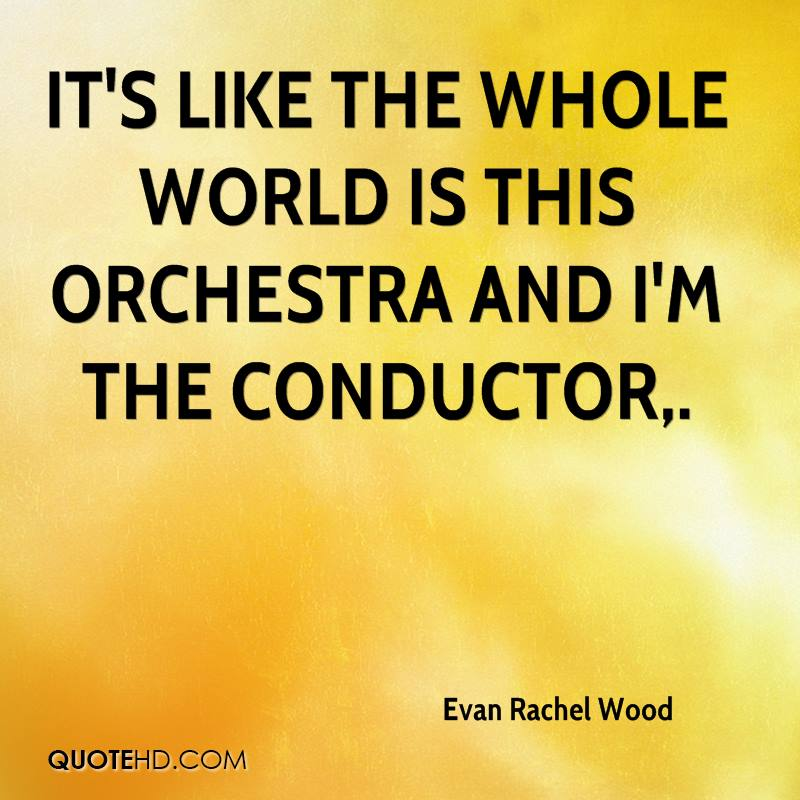 It's like the whole world is this orchestra and I'm the conductor.