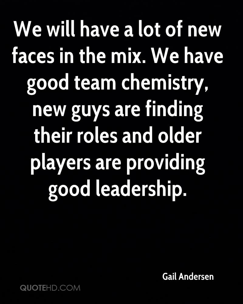 We will have a lot of new faces in the mix. We have good team chemistry, new guys are finding their roles and older players are providing good leadership.