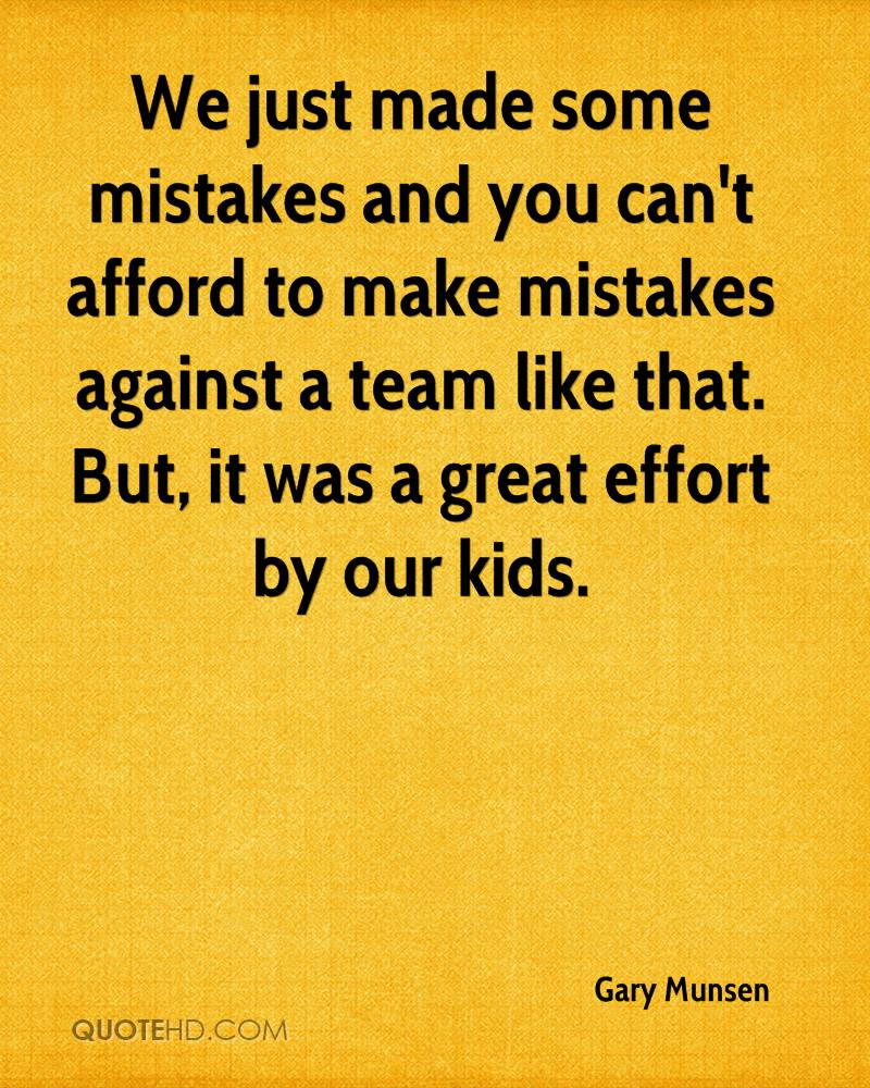 We just made some mistakes and you can't afford to make mistakes against a team like that. But, it was a great effort by our kids.
