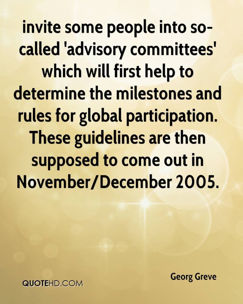 invite some people into so-called 'advisory committees' which will first help to determine the milestones and rules for global participation. These guidelines are then supposed to come out in November/December 2005.