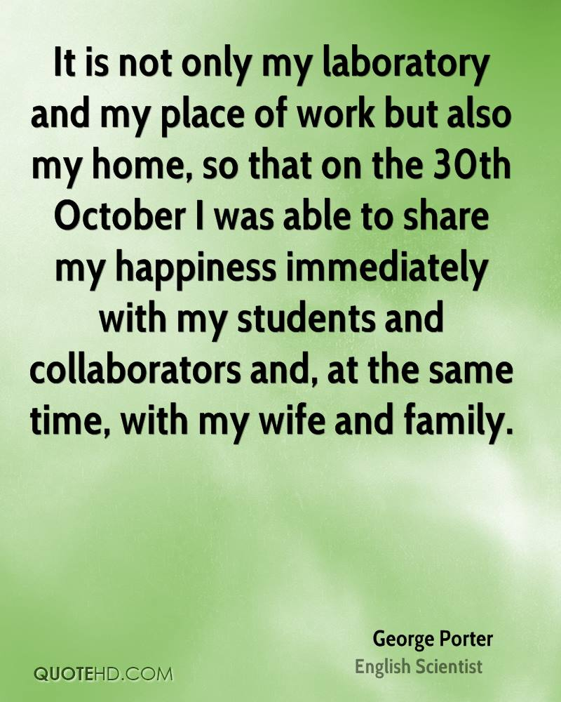 It is not only my laboratory and my place of work but also my home, so that on the 30th October I was able to share my happiness immediately with my students and collaborators and, at the same time, with my wife and family.