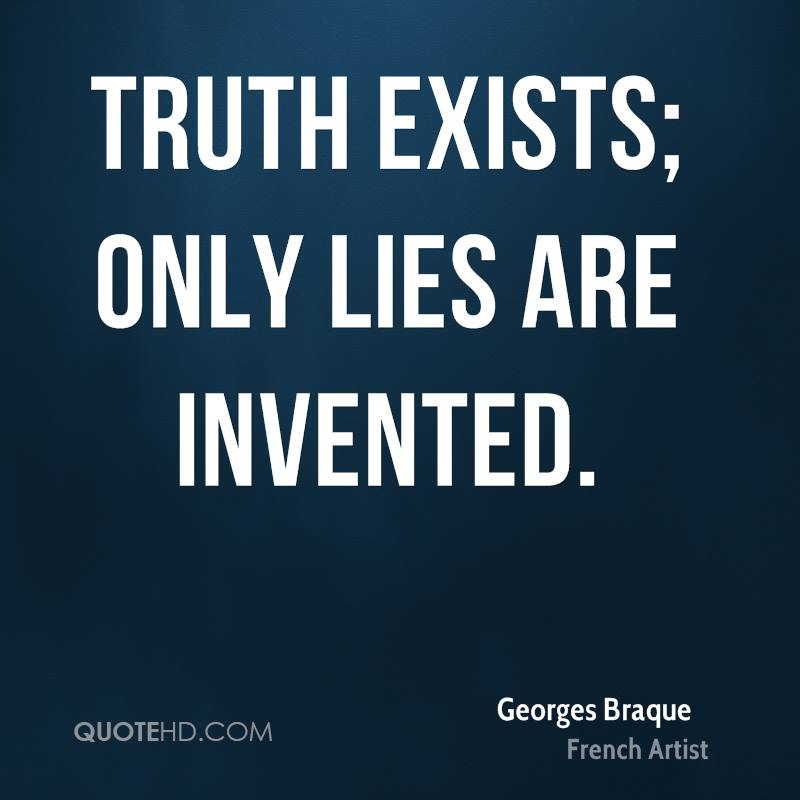 Truth exists; only lies are invented.
