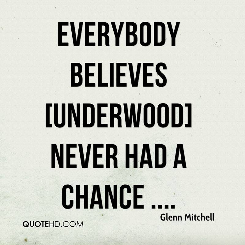 Everybody believes [Underwood] never had a chance ....
