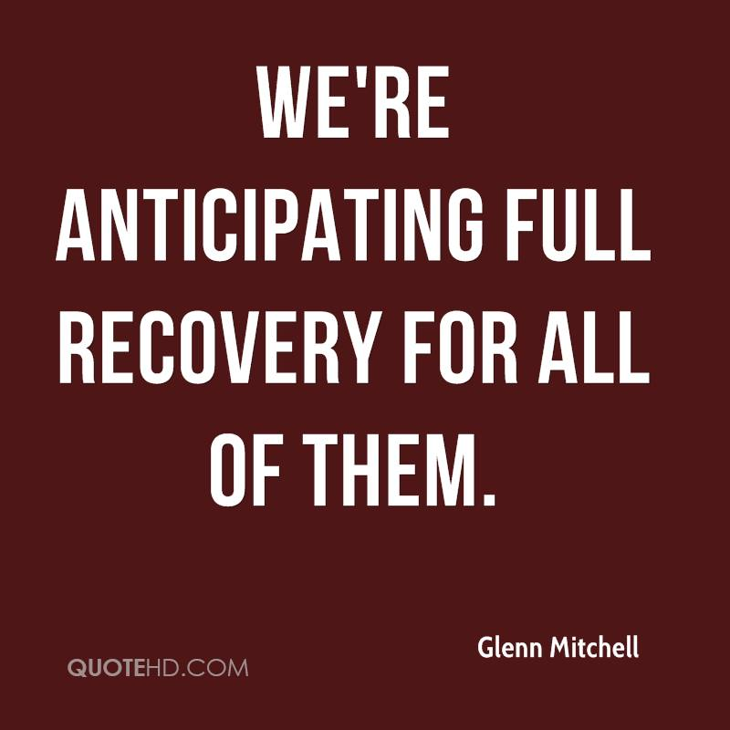 We're anticipating full recovery for all of them.