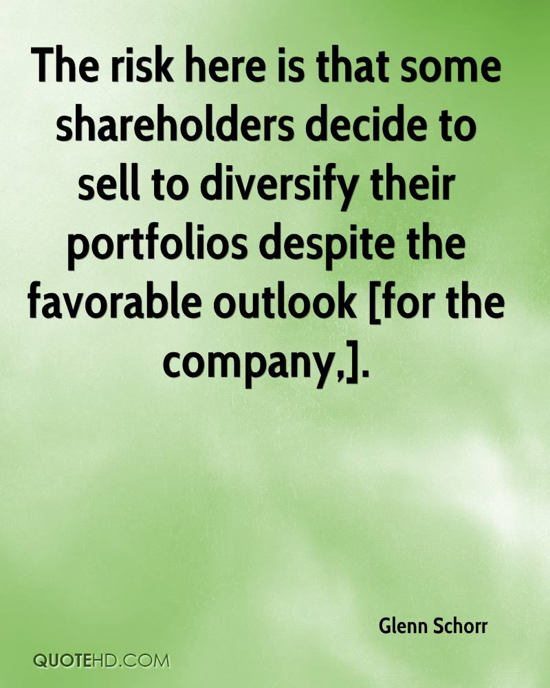 The risk here is that some shareholders decide to sell to diversify their portfolios despite the favorable outlook [for the company,].
