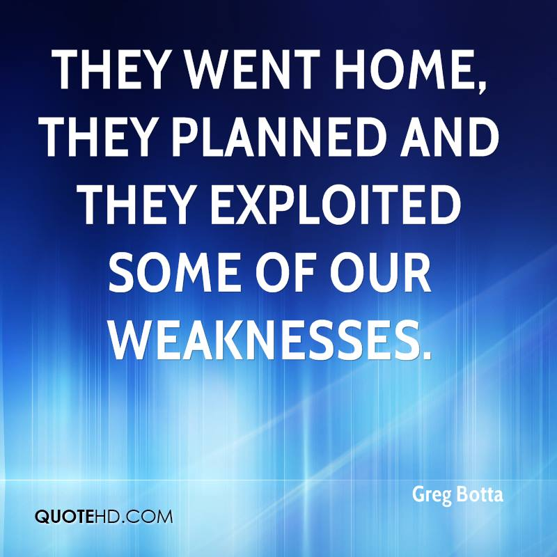 They went home, they planned and they exploited some of our weaknesses.