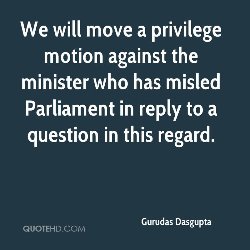 We will move a privilege motion against the minister who has misled Parliament in reply to a question in this regard.