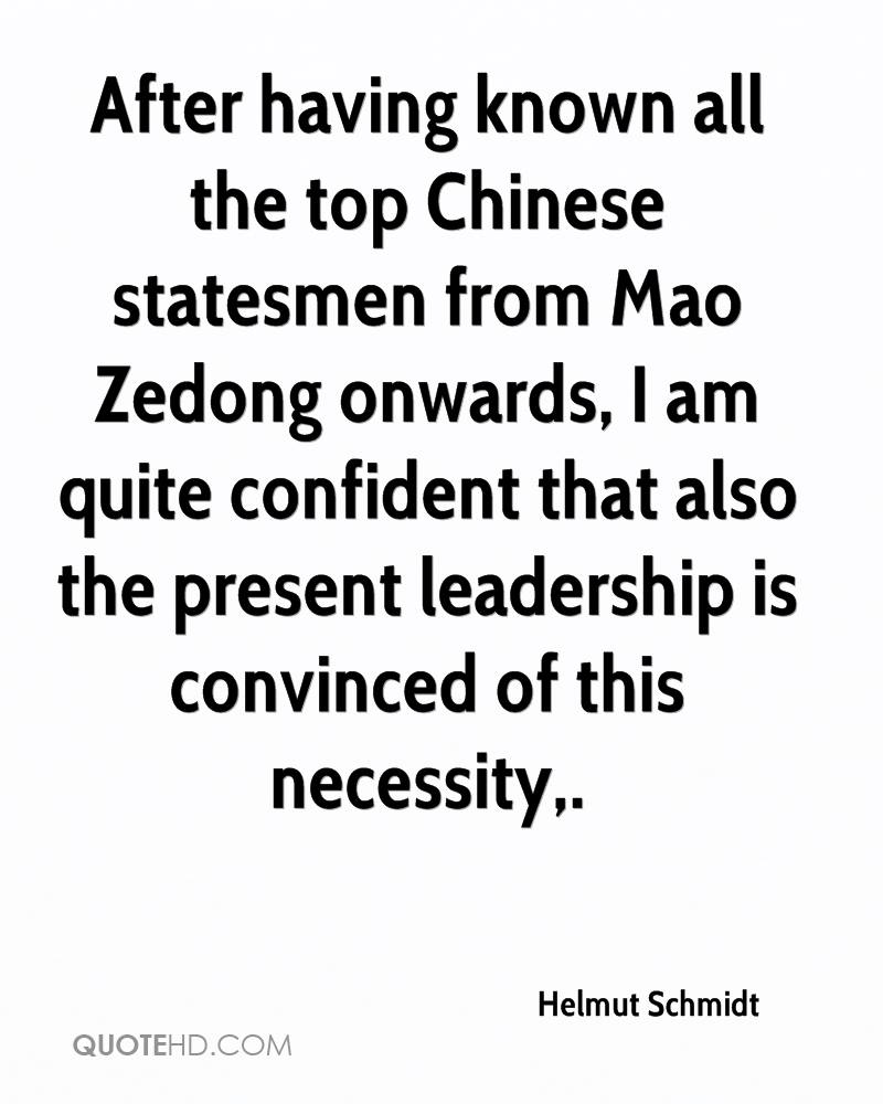 After having known all the top Chinese statesmen from Mao Zedong onwards, I am quite confident that also the present leadership is convinced of this necessity.