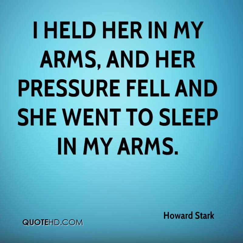 I held her in my arms, and her pressure fell and she went to sleep in my arms.