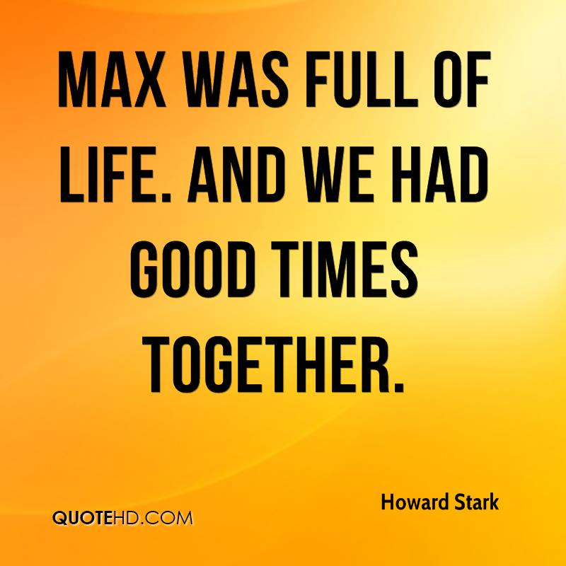 Max was full of life. And we had good times together.