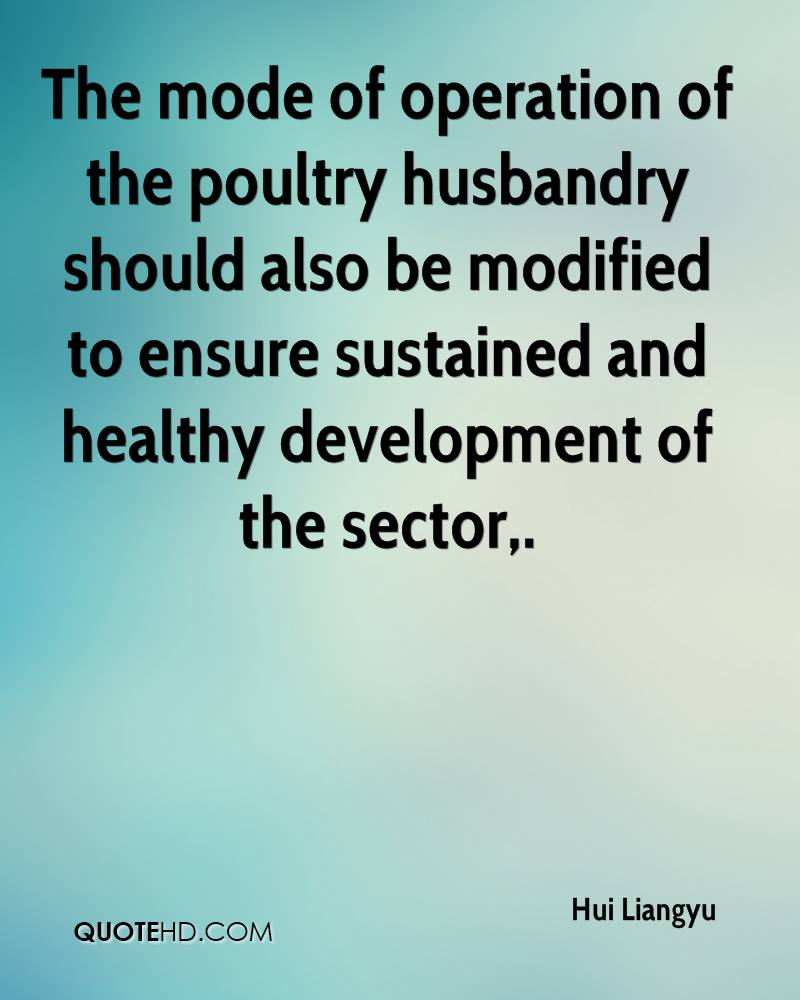 The mode of operation of the poultry husbandry should also be modified to ensure sustained and healthy development of the sector.