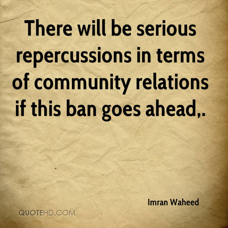 There will be serious repercussions in terms of community relations if this ban goes ahead.