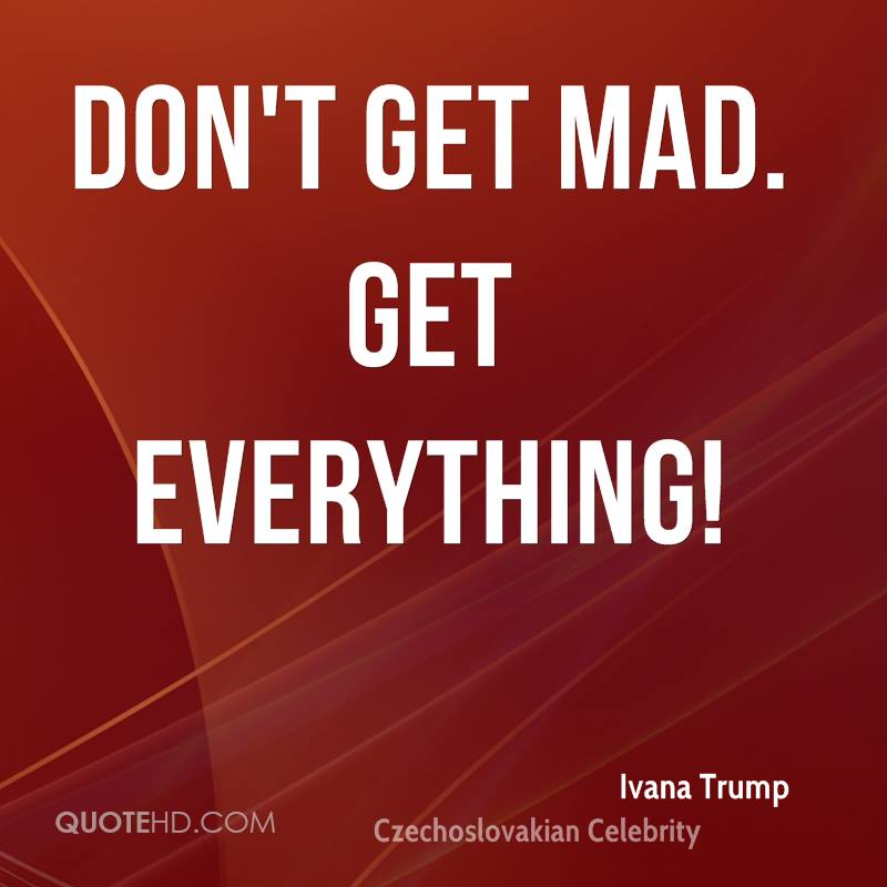 Don't get mad. Get everything!