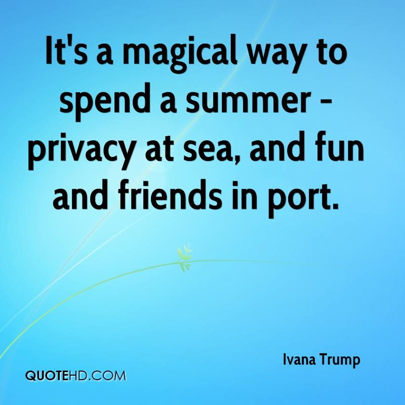 It's a magical way to spend a summer - privacy at sea, and fun and friends in port.