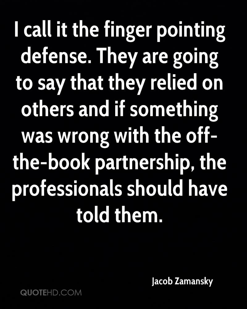 I call it the finger pointing defense. They are going to say that they relied on others and if something was wrong with the off-the-book partnership, the professionals should have told them.