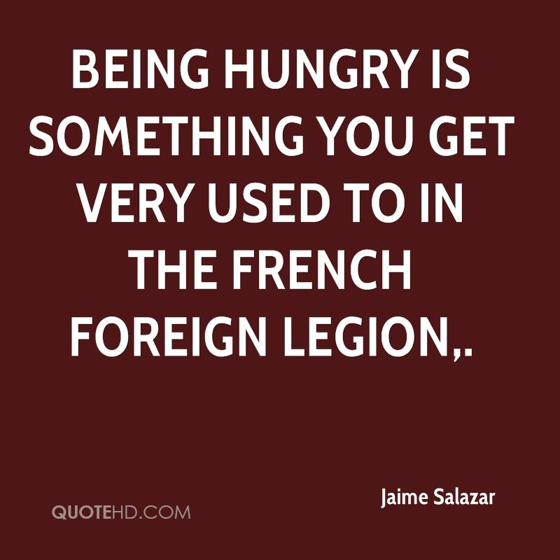 Being hungry is something you get very used to in the French Foreign Legion.