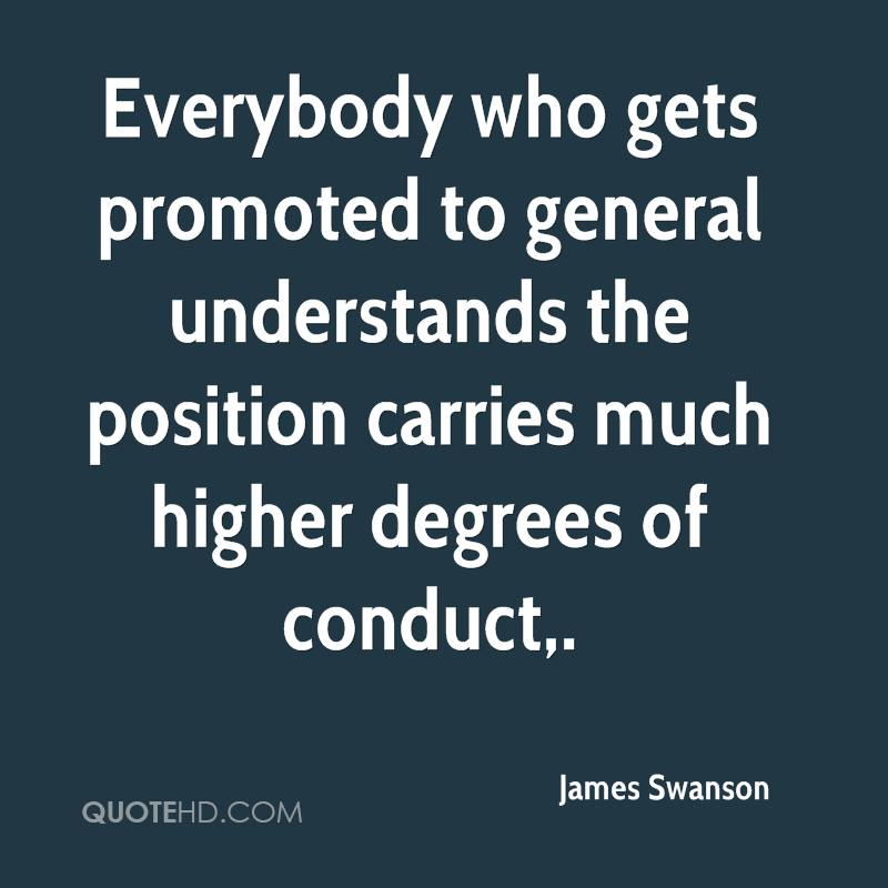 Everybody who gets promoted to general understands the position carries much higher degrees of conduct.