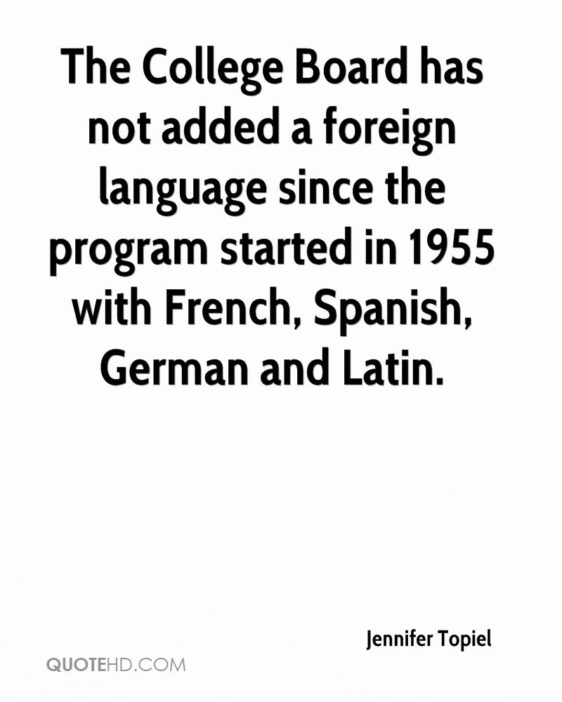 The College Board has not added a foreign language since the program started in 1955 with French, Spanish, German and Latin.