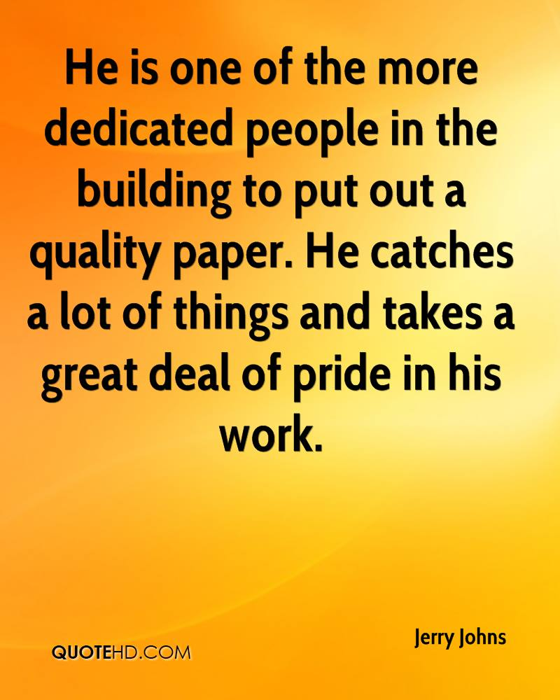 He is one of the more dedicated people in the building to put out a quality paper. He catches a lot of things and takes a great deal of pride in his work.