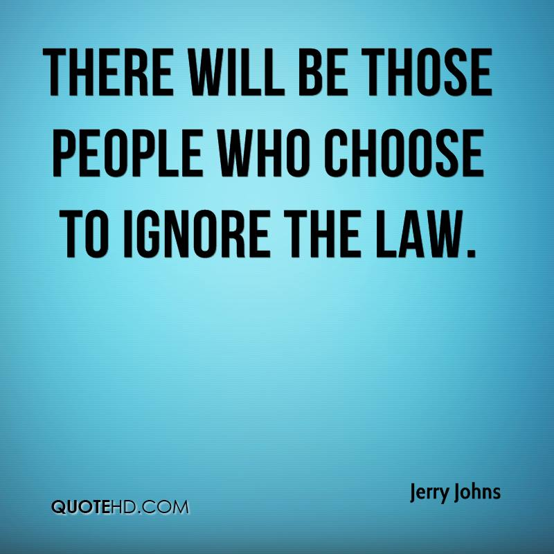 There will be those people who choose to ignore the law.