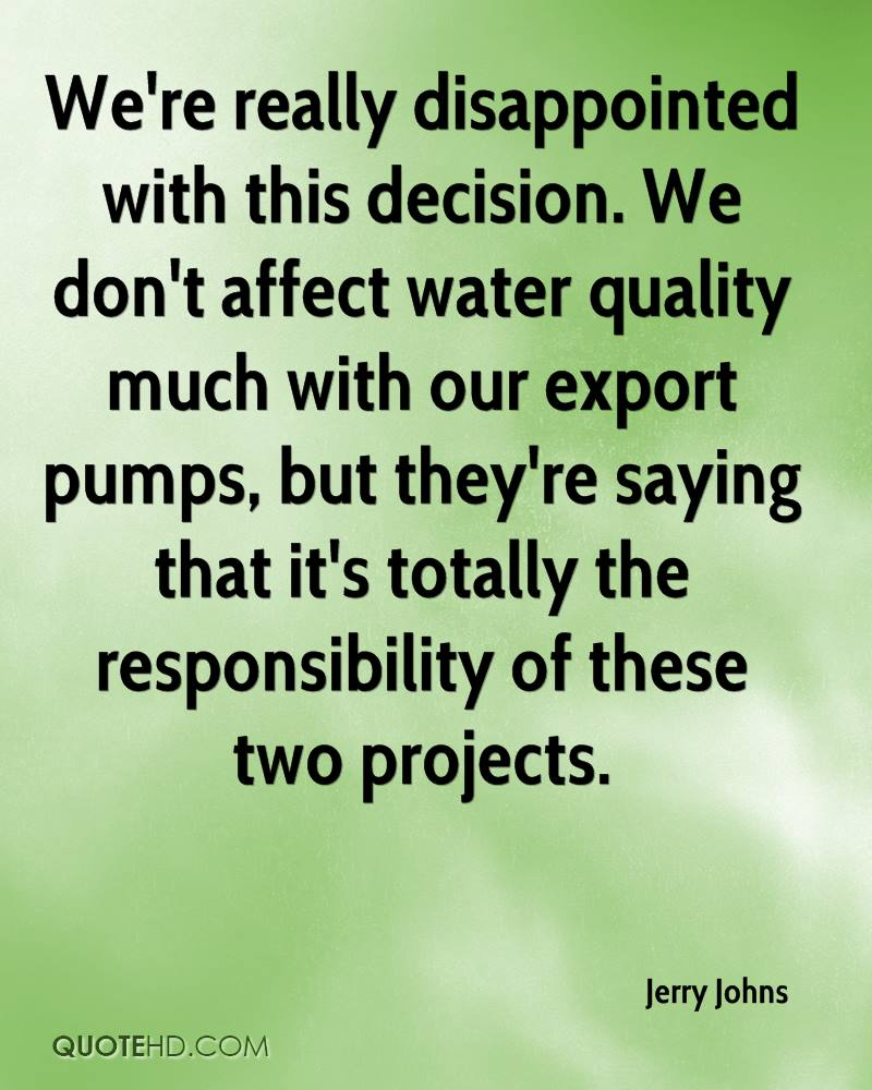 We're really disappointed with this decision. We don't affect water quality much with our export pumps, but they're saying that it's totally the responsibility of these two projects.