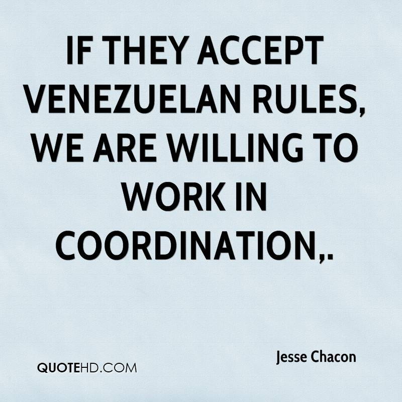 If they accept Venezuelan rules, we are willing to work in coordination.