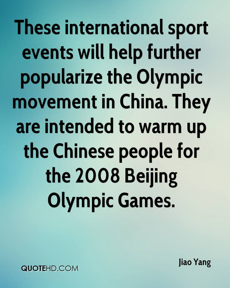 These international sport events will help further popularize the Olympic movement in China. They are intended to warm up the Chinese people for the 2008 Beijing Olympic Games.