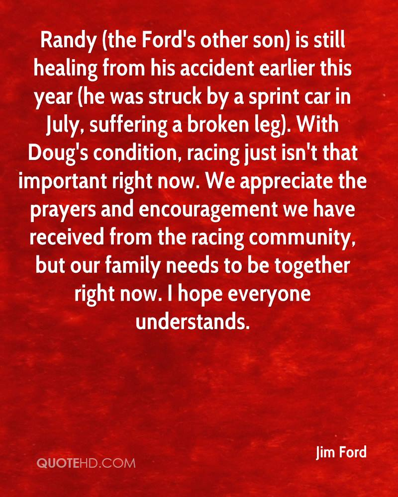 Randy (the Ford's other son) is still healing from his accident earlier this year (he was struck by a sprint car in July, suffering a broken leg). With Doug's condition, racing just isn't that important right now. We appreciate the prayers and encouragement we have received from the racing community, but our family needs to be together right now. I hope everyone understands.