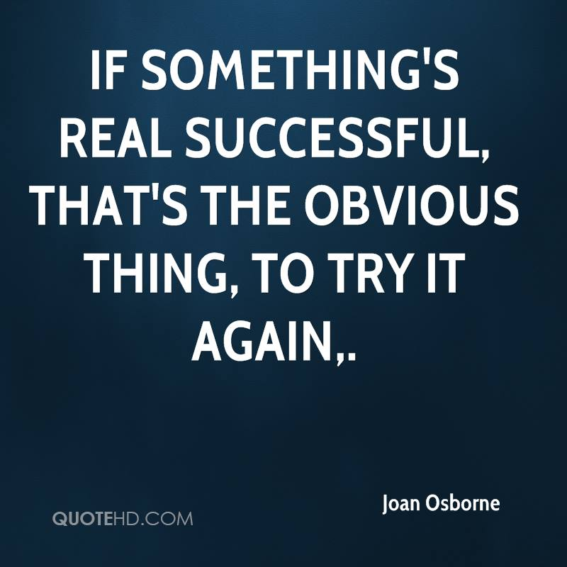 If something's real successful, that's the obvious thing, to try it again.