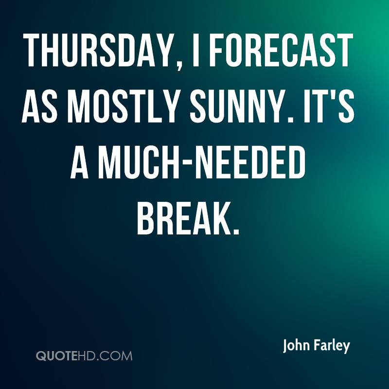 Thursday, I forecast as mostly sunny. It's a much-needed break.