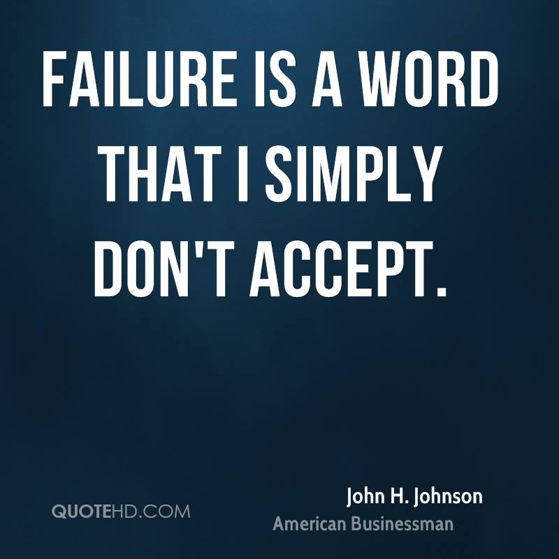 Failure is a word that I simply don't accept.