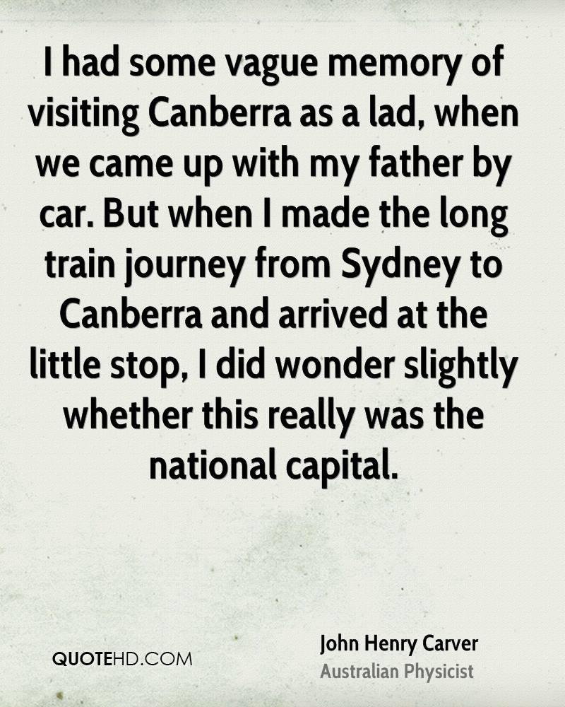 I had some vague memory of visiting Canberra as a lad, when we came up with my father by car. But when I made the long train journey from Sydney to Canberra and arrived at the little stop, I did wonder slightly whether this really was the national capital.