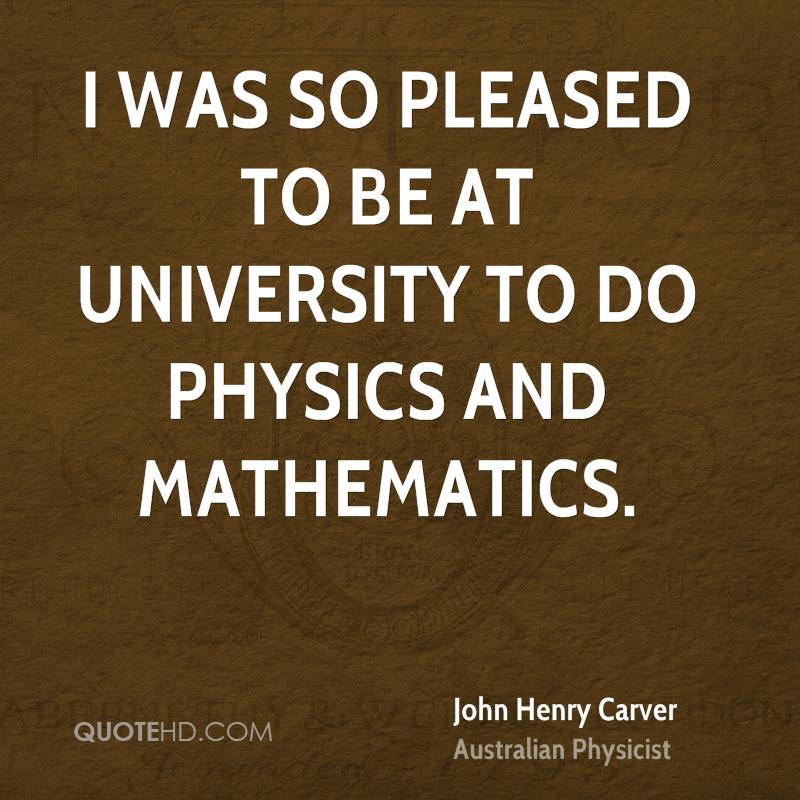 I was so pleased to be at university to do physics and mathematics.