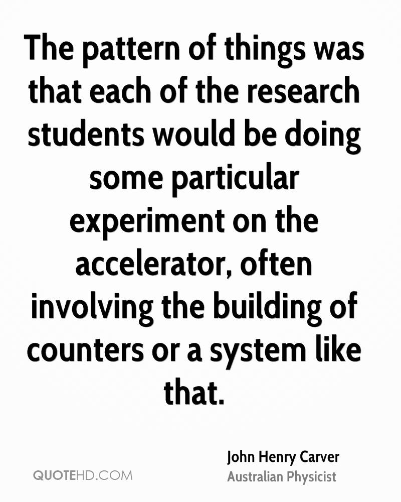 The pattern of things was that each of the research students would be doing some particular experiment on the accelerator, often involving the building of counters or a system like that.