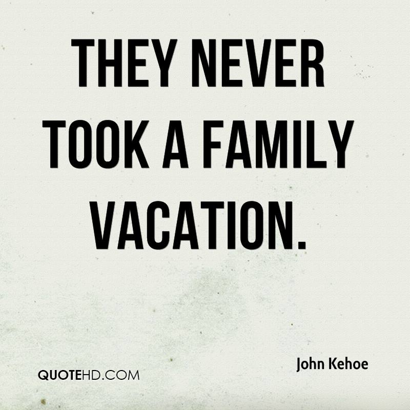 They Never Took A Family Vacation