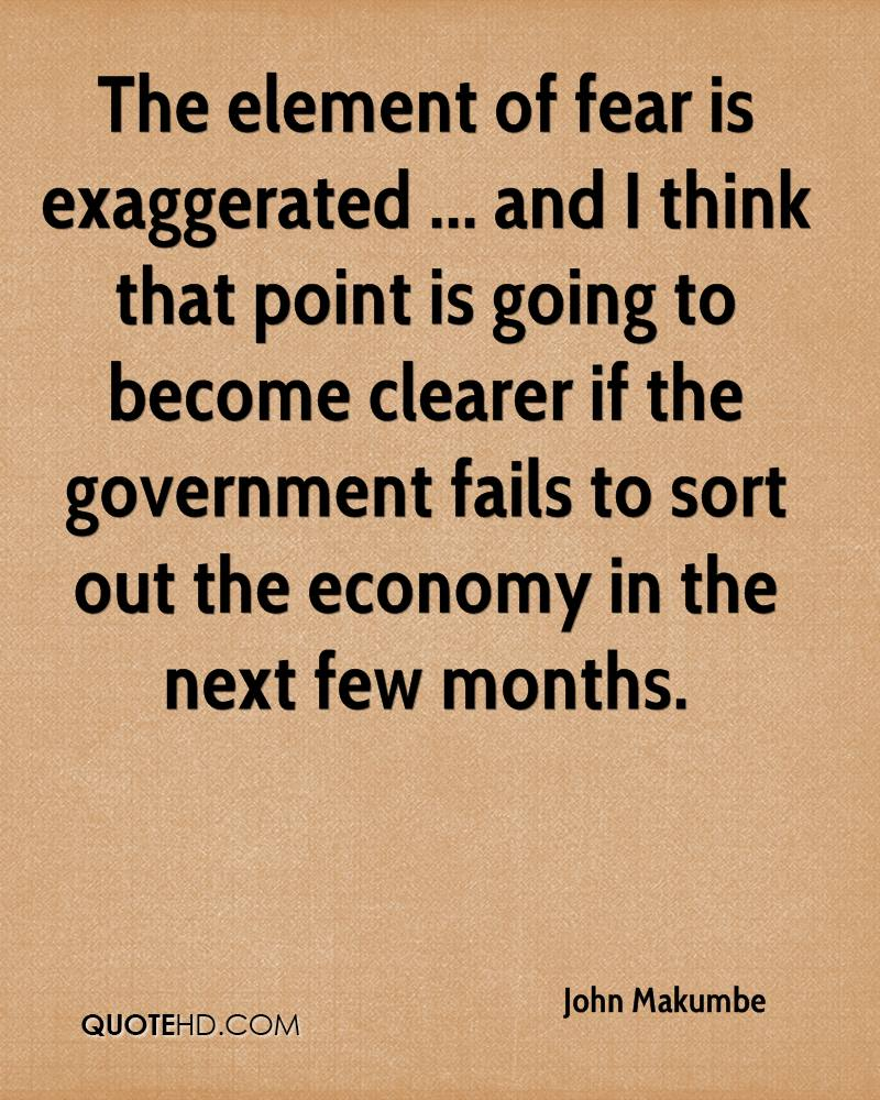 The element of fear is exaggerated ... and I think that point is going to become clearer if the government fails to sort out the economy in the next few months.