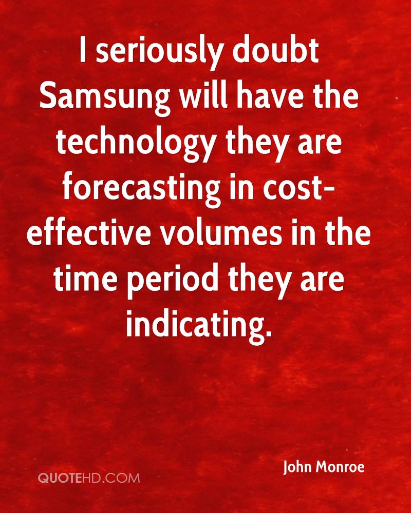 I seriously doubt Samsung will have the technology they are forecasting in cost-effective volumes in the time period they are indicating.