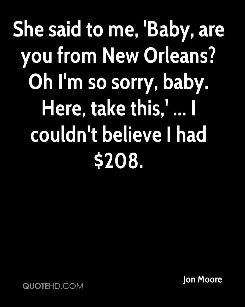 She said to me, 'Baby, are you from New Orleans? Oh I'm so sorry, baby. Here, take this,' ... I couldn't believe I had $208.
