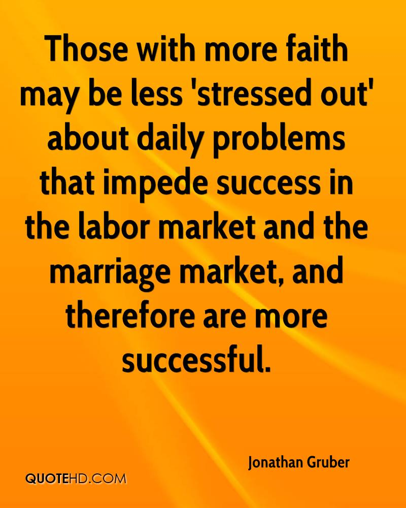 Those with more faith may be less 'stressed out' about daily problems that impede success in the labor market and the marriage market, and therefore are more successful.