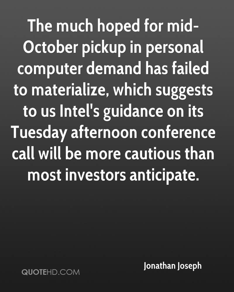 The much hoped for mid-October pickup in personal computer demand has failed to materialize, which suggests to us Intel's guidance on its Tuesday afternoon conference call will be more cautious than most investors anticipate.