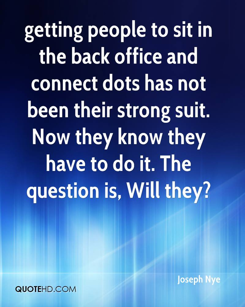 getting people to sit in the back office and connect dots has not been their strong suit. Now they know they have to do it. The question is, Will they?