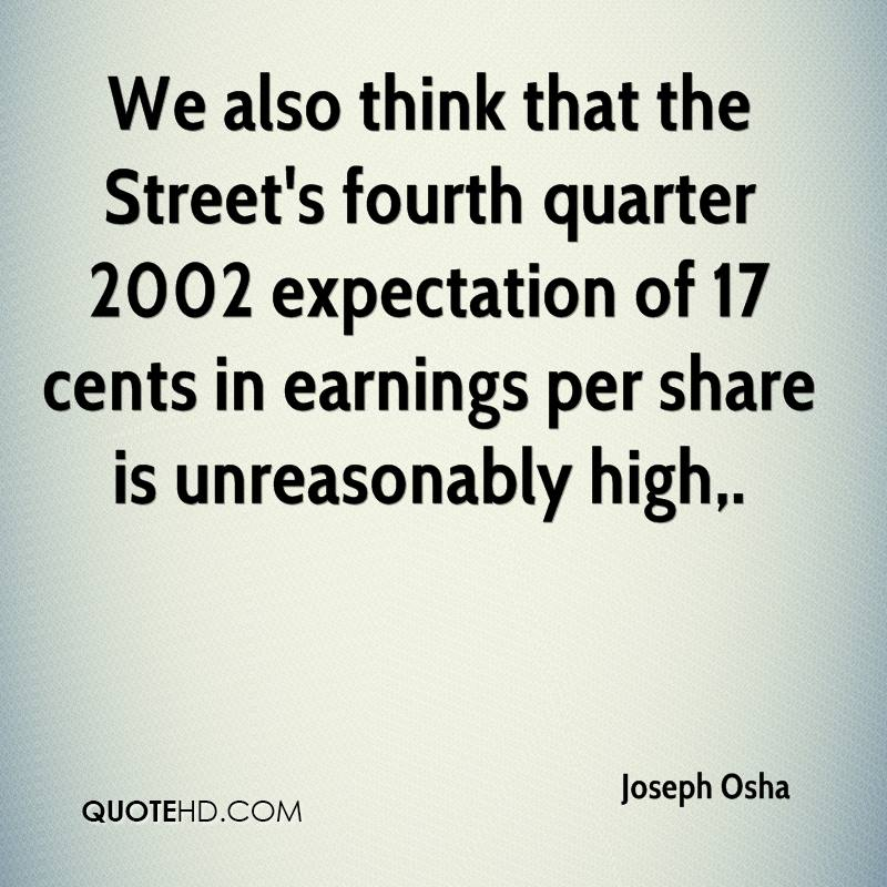 We also think that the Street's fourth quarter 2002 expectation of 17 cents in earnings per share is unreasonably high.